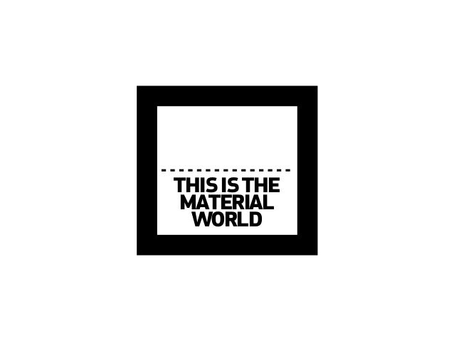 THIS IS THEIMMATERIAL  WORLD THIS IS THE MATERIAL  WORLD