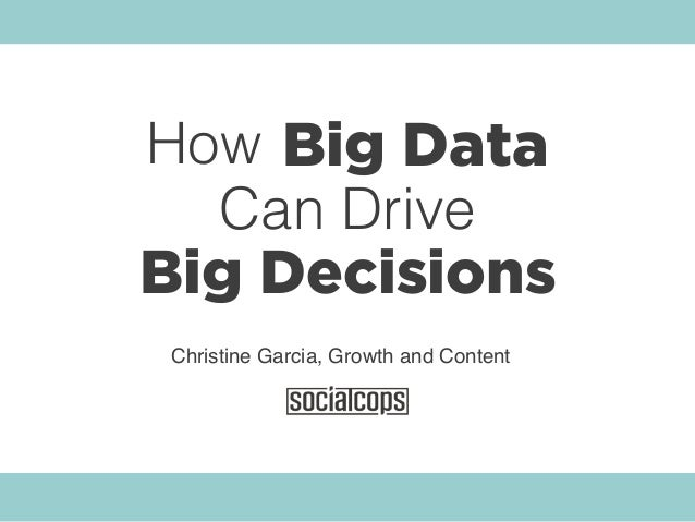 Big Data Big Decisions Can Drive Christine Garcia, Growth and Content How