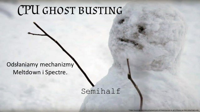 CPU ghost busting Semihalf * https://www.gq.com/story/the-best-part-of-the-snowman-is-all-of-these-terrible-advertisements...