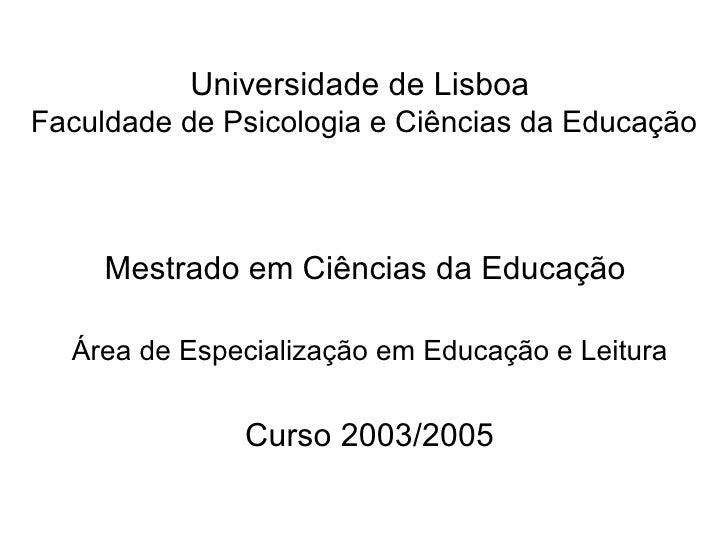 Universidade de LisboaFaculdade de Psicologia e Ciências da Educação     Mestrado em Ciências da Educação  Área de Especia...