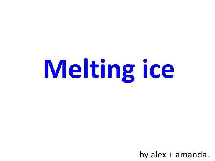 Melting ice by alex + amanda.