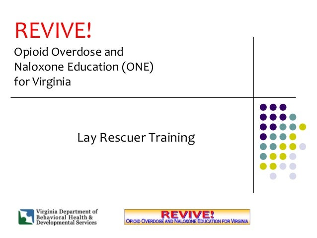 REVIVE! Opioid Overdose and Naloxone Education (ONE) for Virginia Lay Rescuer Training