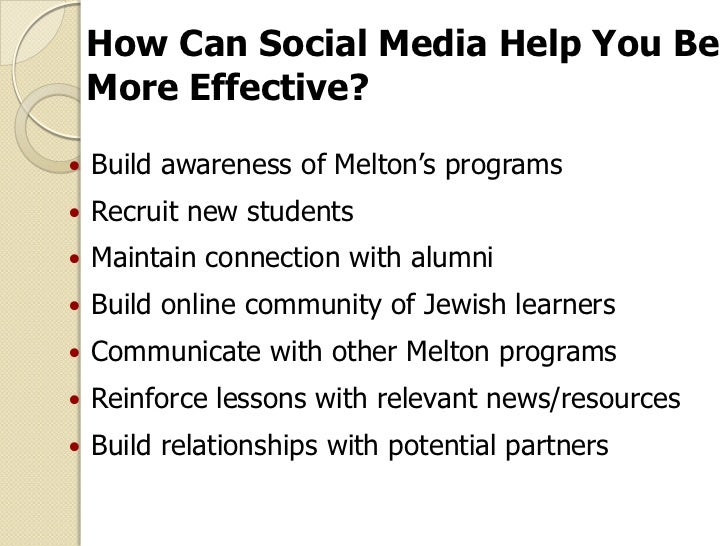 How Can Social Media Help You Be    More Effective?   Build awareness of Melton's programs   Recruit new students   Mai...