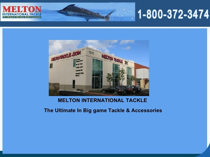 The Ultimate In Big game Tackle & Accessories MELTON INTERNATIONAL TACKLE