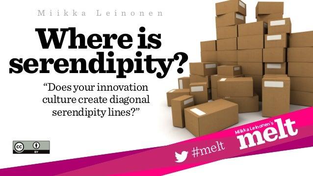 """Whereis serendipity? """"Doesyourinnovation culturecreatediagonal serendipitylines?"""" Miikka Leinonen's #melt M i i k k a L e ..."""