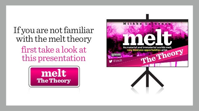 Ifyouarenotfamiliar withthemelttheory firsttakealookat thispresentation melt TheTheory