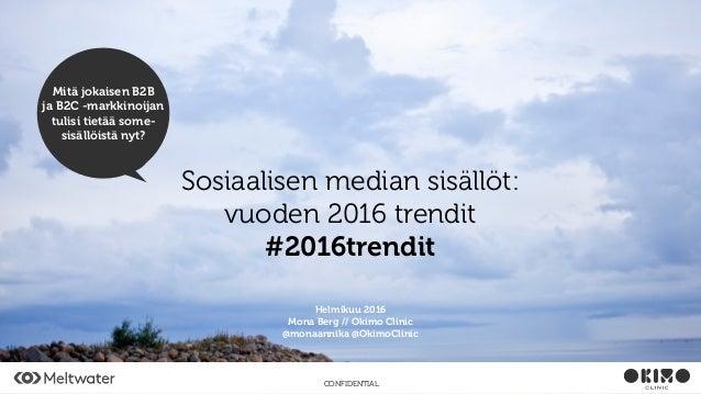 CONFIDENTIAL Sosiaalisen median sisällöt: vuoden 2016 trendit #2016trendit Helmikuu 2016 Mona Berg // Okimo Clinic @monaan...