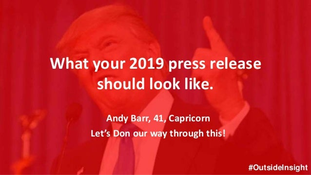 #OutsideInsight What your 2019 press release should look like. Andy Barr, 41, Capricorn Let's Don our way through this! #O...