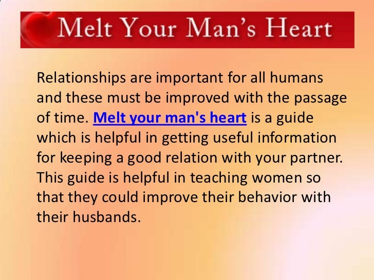 Relationships are important for all humansand these must be improved with the passageof time. Melt your mans heart is a gu...