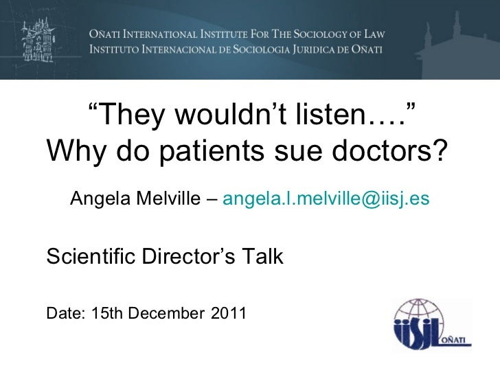 """""""They wouldn't listen….""""Why do patients sue doctors?  Angela Melville – angela.l.melville@iisj.esScientific Director's Tal..."""