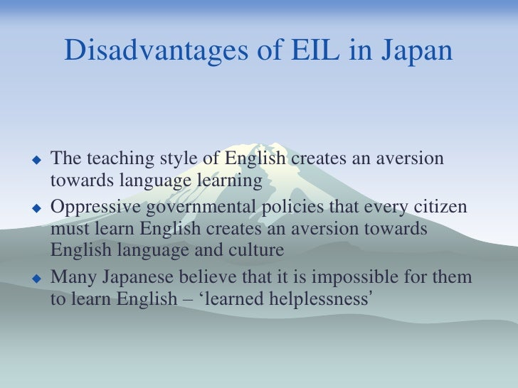 the advantages and disadvantage s of using english international language Potential advantages of process writing for students english language and literature at jerash university in jordan international journal on studies in english language and literature (ijsell) page | 43.