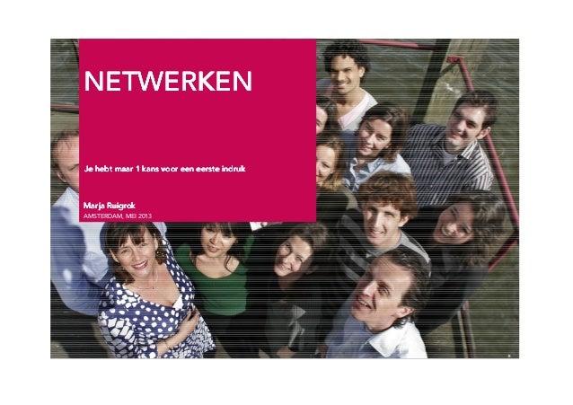 NETWERKENNETWERKENNETWERKENNETWERKENMarja RuigrokMarja RuigrokMarja RuigrokMarja RuigrokAMSTERDAM, MEI 2013Je hebt maar 1 ...