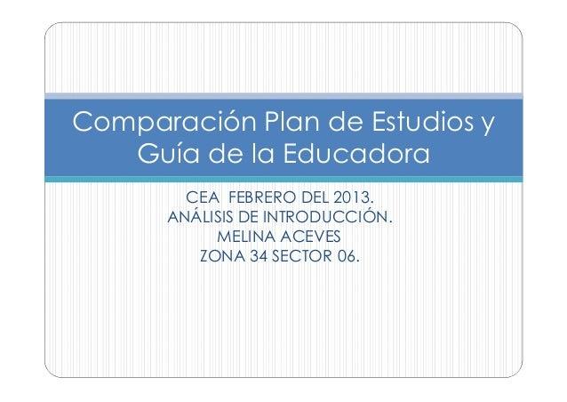 Comparación Plan de Estudios y   Guía de la Educadora        CEA FEBRERO DEL 2013.      ANÁLISIS DE INTRODUCCIÓN.         ...