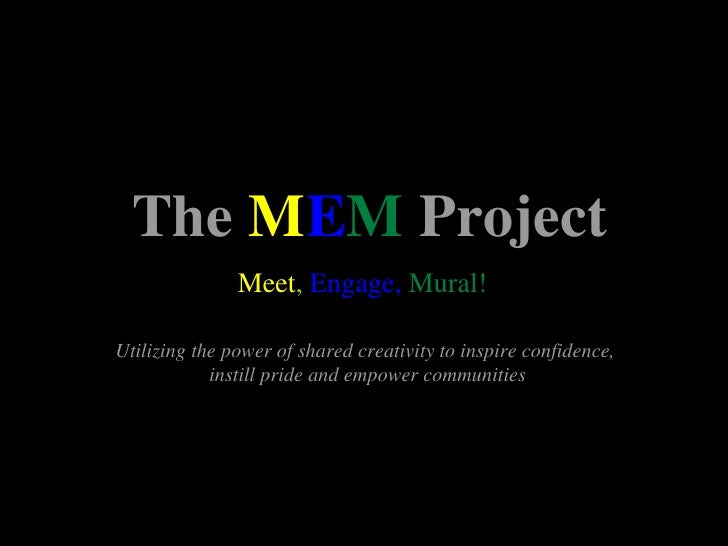 The   M E M  Project Meet ,  Engage,   Mural! Utilizing the power of shared creativity to inspire confidence,  instill pri...