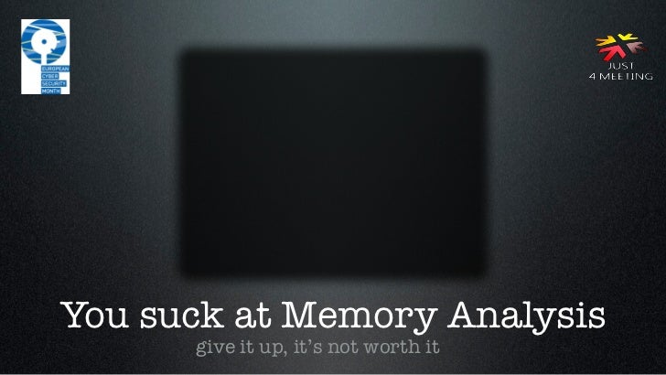 You suck at Memory Analysis      give it up, it's not worth it