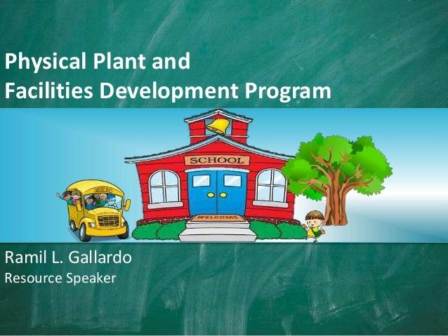 Physical Plant and Facilities Development Program Ramil L. Gallardo Resource Speaker