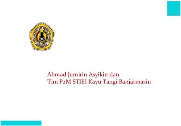 Ahmad Jumirin Asyikin dan                                Tim P2M STIEI Kayu Tangi BanjarmasinPrepared by : Rafa Consulting