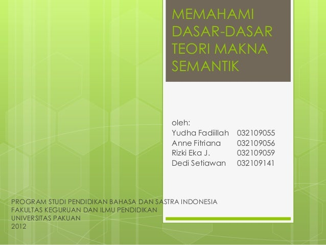 MEMAHAMI DASAR-DASAR TEORI MAKNA SEMANTIK  oleh: Yudha Fadiillah Anne Fitriana Rizki Eka J. Dedi Setiawan  PROGRAM STUDI P...