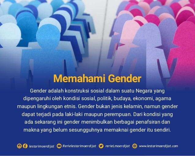 Gender adalah konstruksi sosial dalam suatu Negara yang dipengaruhi oleh kondisi sosial, politik, budaya, ekonomi, agama m...