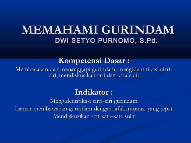MEMAHAMI GURINDAMMEMAHAMI GURINDAM DWI SETYO PURNOMO, S.Pd.DWI SETYO PURNOMO, S.Pd. Kompetensi Dasar :Kompetensi Dasar : M...