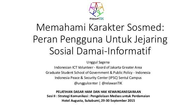 Memahami Karakter Sosmed: Peran Pengguna Untuk Jejaring Sosial Damai-Informatif Unggul Sagena Indonesian ICT Volunteer - K...