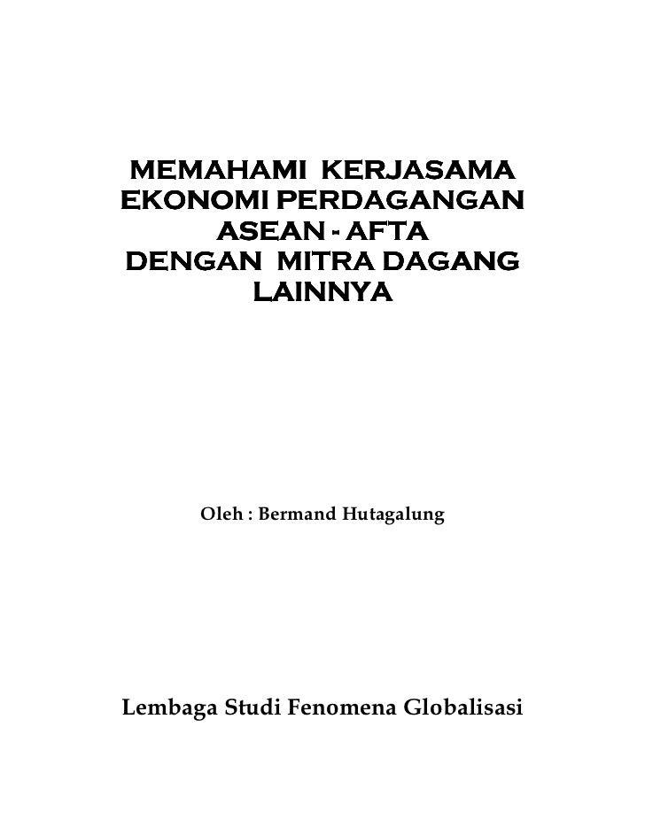 MEMAHAMI KERJASAMAEKONOMI PERDAGANGAN    ASEAN - AFTADENGAN MITRA DAGANG      LAINNYA      LAINNYA      Oleh : Bermand Hut...