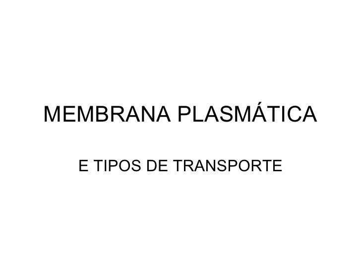 MEMBRANA PLASMÁTICA E TIPOS DE TRANSPORTE