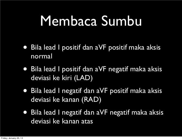Membaca Sumbu • Bila lead I positif dan aVF positif maka aksis normal • Bila lead I positif dan aVF negatif maka aksis dev...