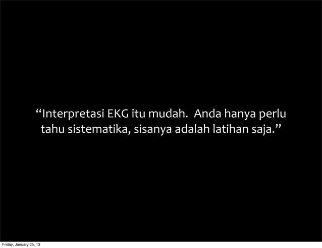 """""""Interpretasi  EKG  itu  mudah.    Anda  hanya  perlu   tahu  sistematika,  sisanya  adalah  latih..."""