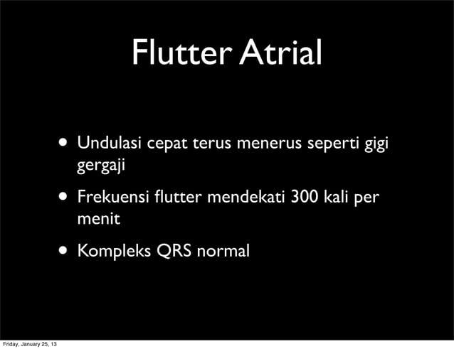 Flutter Atrial • Undulasi cepat terus menerus seperti gigi gergaji • Frekuensi flutter mendekati 300 kali per menit • Kompl...