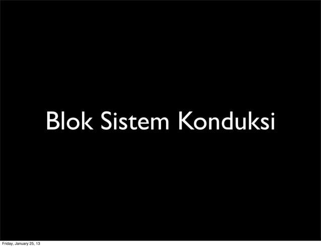 Blok Sistem Konduksi Friday, January 25, 13