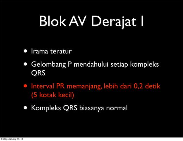 Blok AV Derajat I • Irama teratur • Gelombang P mendahului setiap kompleks QRS • Interval PR memanjang, lebih dari 0,2 det...