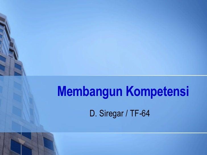 Membangun Kompetensi   D. Siregar / TF-64