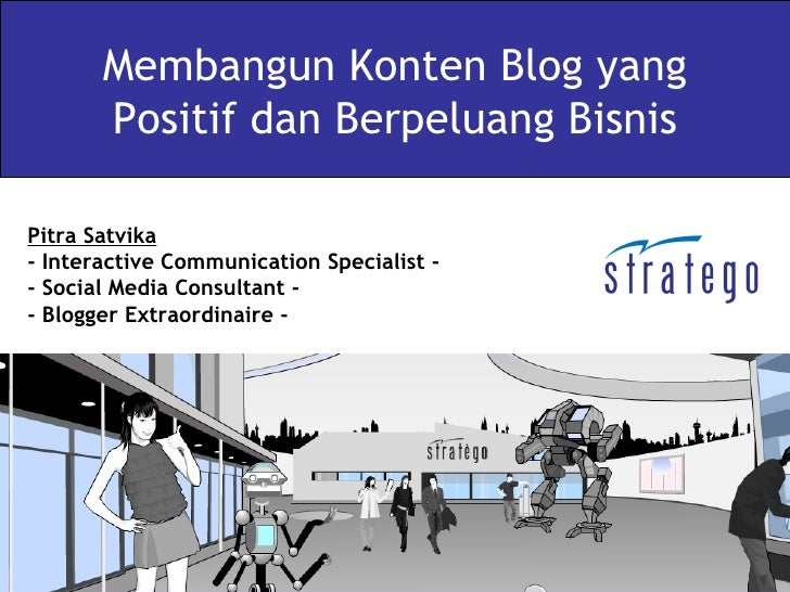 Membangun Konten Blog yang        Positif dan Berpeluang Bisnis  Pitra Satvika - Interactive Communication Specialist - - ...