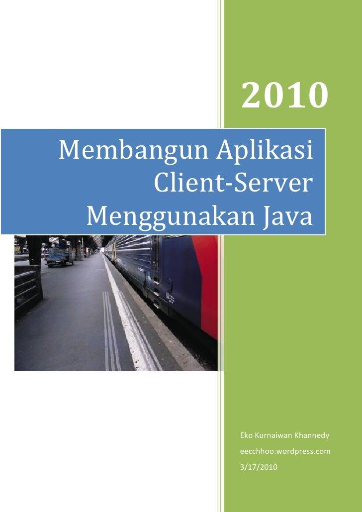 2010 Membangun Aplikasi      Client-Server  Menggunakan Java                 Eko Kurnaiwan Khannedy             eecchhoo.w...