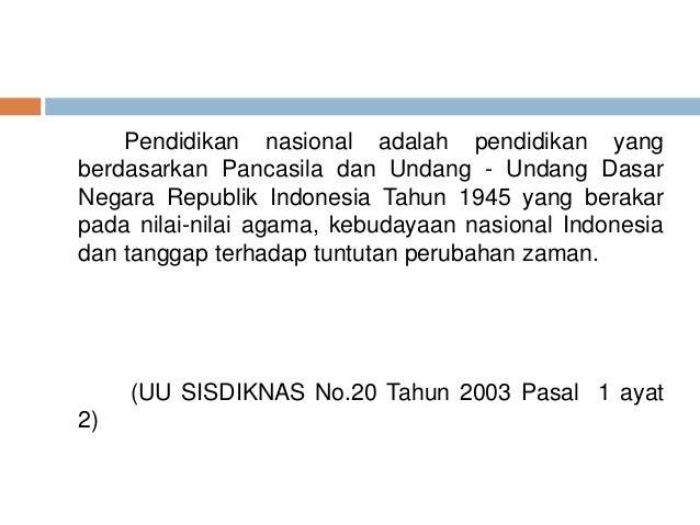 Pendidikan nasional adalah pendidikan yang  berdasarkan Pancasila dan Undang - Undang Dasar  Negara Republik Indonesia Tah...