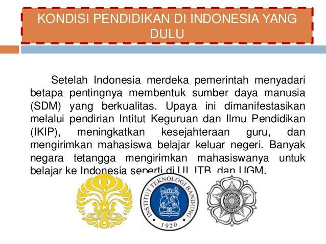 KONDISI PENDIDIKAN DI INDONESIA YANG  DULU  Setelah Indonesia merdeka pemerintah menyadari  betapa pentingnya membentuk su...