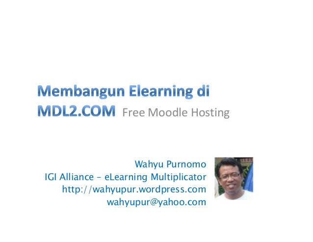 Free Moodle HostingWahyu PurnomoIGI Alliance – eLearning Multiplicatorhttp://wahyupur.wordpress.comwahyupur@yahoo.com