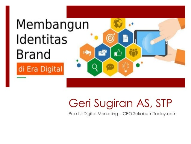 Geri Sugiran AS, STP Praktisi Digital Marketing – CEO SukabumiToday.com