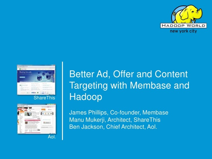 Better Ad, Offer and Content Targeting with Membase and Hadoop<br />ShareThis<br />James Phillips, Co-founder, Membase<br ...