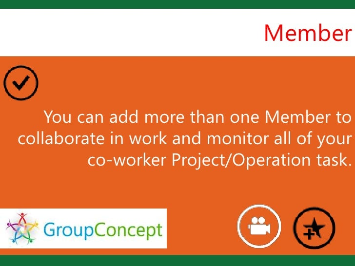 Member                    L    You can add more than one Member tocollaborate in work and monitor all of your         co-w...
