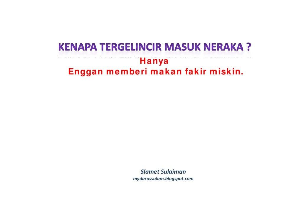 Hanya Enggan memberi makan fakir miskin.                    Slamet Sulaiman             mydarussalam.blogspot.com         ...