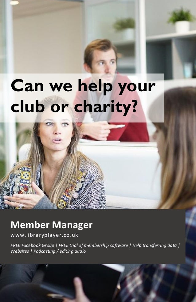 1 Can we help your club or charity? Member Manager www.libraryplayer.co.uk FREE Facebook Group | FREE trial of membership ...