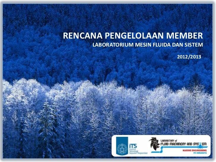 RENCANA PENGELOLAAN MEMBER     LABORATORIUM MESIN FLUIDA DAN SISTEM                                2012/2013