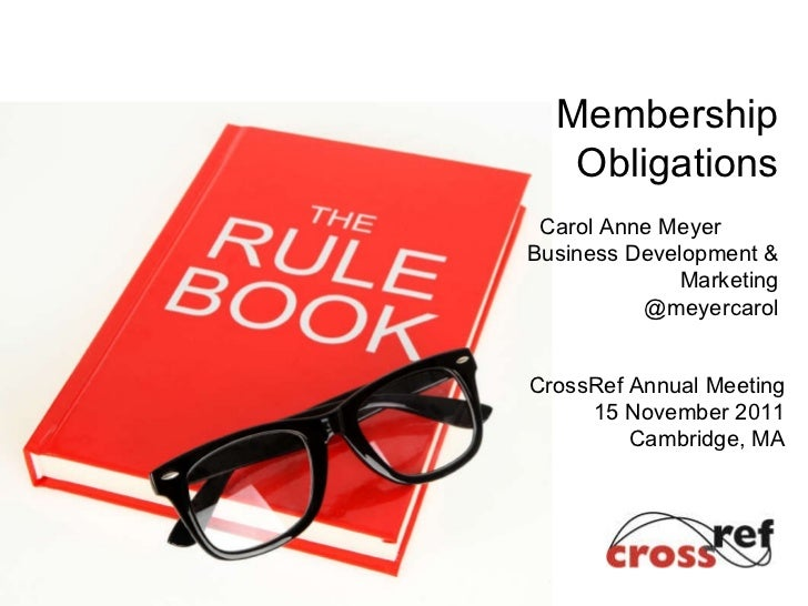Membership Obligations Carol Anne Meyer Business Development & Marketing @meyercarol CrossRef Annual Meeting 15 November 2...