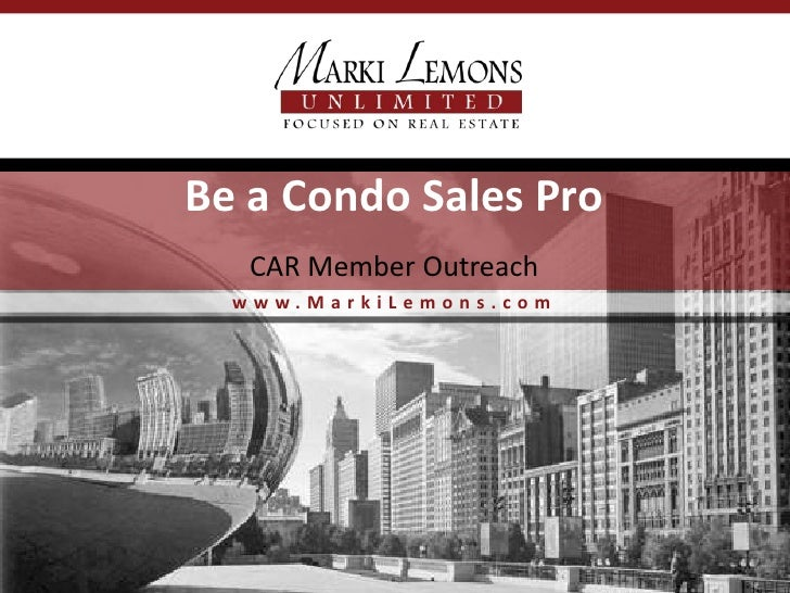 Be a Condo Sales Pro   CAR Member Outreach  www.MarkiLemons.com