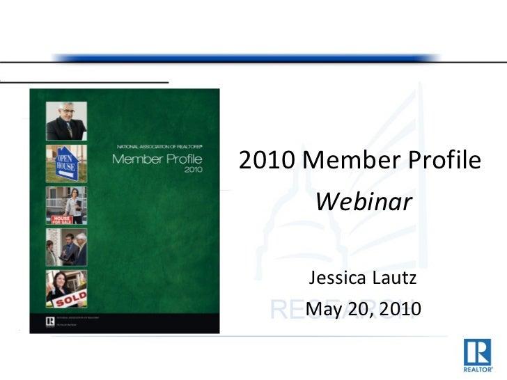 <ul><li>2010 Member Profile  </li></ul><ul><li>Webinar </li></ul><ul><li>Jessica Lautz </li></ul><ul><li>May 20, 2010 </li...