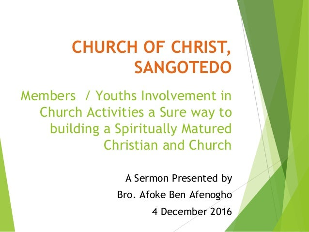 CHURCH OF CHRIST, SANGOTEDO Members / Youths Involvement in Church Activities a Sure way to building a Spiritually Matured...