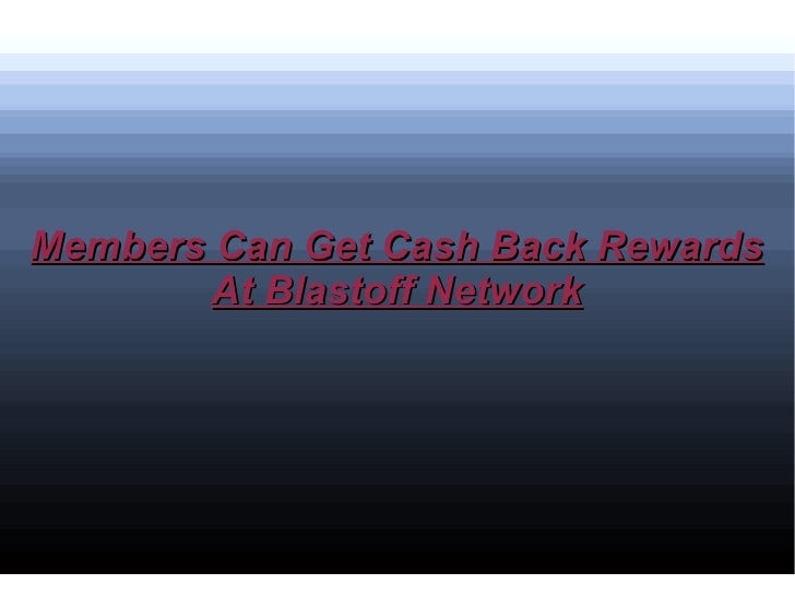Members Can Get Cash Back Rewards At Blastoff Network