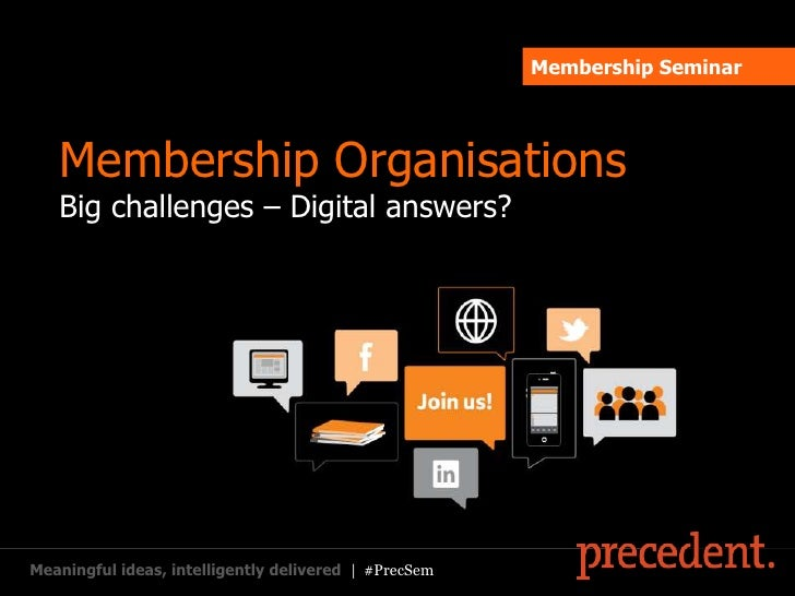 Membership Seminar   Membership Organisations   Big challenges – Digital answers?Meaningful ideas, intelligently delivered...